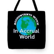 Accountants Work In Accrual World Accounting Pun Tote Bag