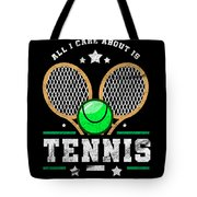 All I Care About Is Tennis Player I Love Tennis Tote Bag