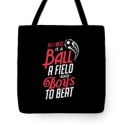 All I Need Is A Ball Field And Boys To Beat Tote Bag