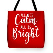 All Is Calm All Is Bright Tote Bag