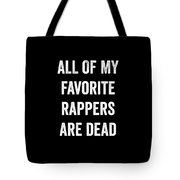 All Of My Favorite Rappers Are Dead Tote Bag