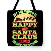 All The World Is Happy When Santa Claus Comes Merry Christmas Tote Bag