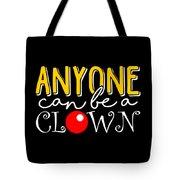 Anyone Can Be A Clown Tote Bag