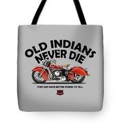 Old Indians Never Die Tote Bag