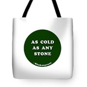 As Cold As Any Stone #shakespeare #shakespearequote Tote Bag