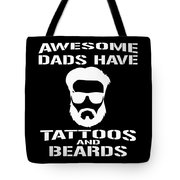 Awesome Dads Have Tattoos And Beards Tote Bag