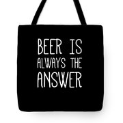 Beer Is Always The Answer Tote Bag