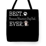 Best Bernese Mountain Dog Dad Ever Tote Bag