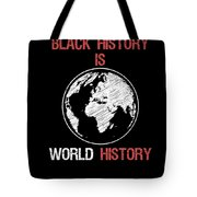 Black History Is World History Month African American Pride Tote Bag
