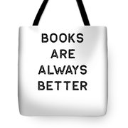 Book Shirt Is Always Better Dark Reading Authors Librarian Writer Gift Tote Bag