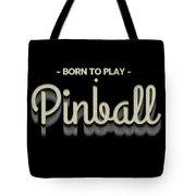 Born To Play Pinball Tee Tote Bag