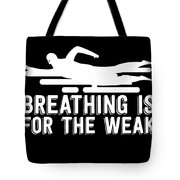 Breathing Is For The Weak Swimming  Tote Bag
