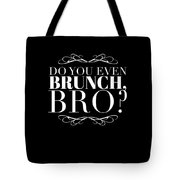 Bro Do You Even Brunch Tote Bag