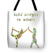 Build Bridges To Others Tote Bag