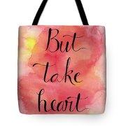 But Take Heart Tote Bag