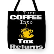 Coffee Into Tax Returns Tote Bag