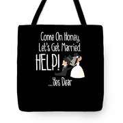 Come On Honey Lets Get Married Help Funny Tote Bag
