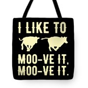 Cow Lover I Like To Moo Ve It Moo Ve It Gift Idea Tote Bag