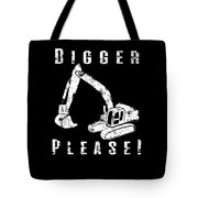 Digger Please Pun Backhoe Bulldozer Earth Movers White Tote Bag