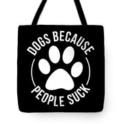 Dog Lover Shirt Dogs Because People Suck Gift Tee Tote Bag