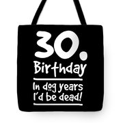 Dog Shirt 30 Birthday In Dog Years Id Be Dead Gift Tee Tote Bag