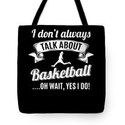 Dont Always Talk About Basketball Oh Wait Yes I Do Tote Bag