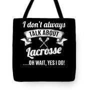 Dont Always Talk About Lacrosse Oh Wait Yes I Do Tote Bag