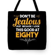 Dont Be Jealous I Look Good At Eighty 80th Birthday Tote Bag