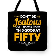 Dont Be Jealous I Look Good At Fifty 50th Birthday Tote Bag