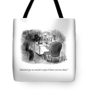 Don't Get Me Started Tote Bag