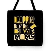 Droppin Bombs On Ya Moms Tote Bag
