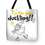 Duck Lover Im The Good Duckling Tote Bag