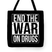 End The War On Drugs Tote Bag