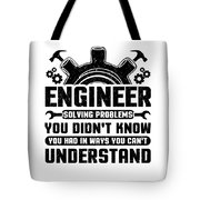 Engineering Engineer Solving Problems You Didnt Know You Had Inways You Wouldnt Understand Tote Bag