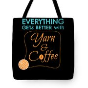 Everything Gets Better With Yarn And Coffee Tote Bag