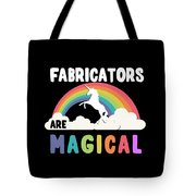 Fabricators Are Magical Tote Bag