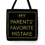 Favorite Child My Parents Favorite Mistake Gift  Tote Bag
