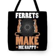 Ferret Lover Ferrets Make Me Happy Tote Bag