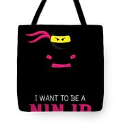 Forget Princess I Want To Be A Ninja  Tote Bag