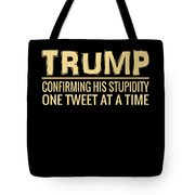 Funny Anti Trump Tweet Confirming His Stupidity Tote Bag