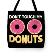 Funny Donut Dont Touch My Donuts Sarcastic Joke Tote Bag
