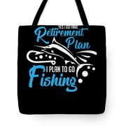 Funny Fishing Yes I Do Have Retirement Plan Gift Tote Bag
