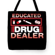 Funny Nurse Educated Drug Dealer Medicine Gift Tote Bag