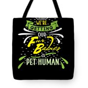 Funny Pregnancy Were Getting Our Fur Babies Tote Bag