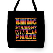 Gay Lesbian Lgbt Beeing Straight Was My Phase Tote Bag