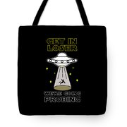 Get In Loser Were Going Probing Scifi Ufo Spaceship Alien Gifts Tote Bag