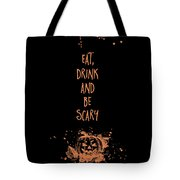 Halloween Eat, Drink And Be Scary Tote Bag