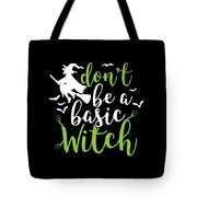 Halloween Shirt Dont Be A Basic Witch Costume Tee Gift Tote Bag