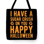 Halloween Shirt Sugar Crush On You Happy Halloween Gift Tee Tote Bag