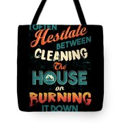 House Cleaning Humor I Hesitate Between Cleaning House Or Burning It Down Tote Bag
